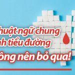Thuật ngữ về bệnh tiểu đường - Những từ cần biết liên quan đến bệnh tiểu đường