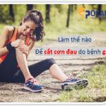 """[GÓC CHIA SẺ] 4 lời khuyên giúp bạn """"VƯỢT QUA'' cơn đau do bệnh gút"""