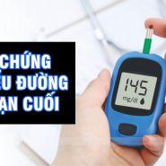 Các triệu chứng của bệnh tiểu đường giai đoạn cuối là gì?