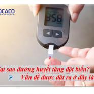 Tại sao đường huyết tăng đột biến? - Lý giải nào dành cho bạn?