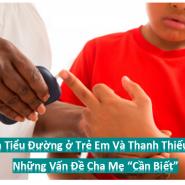 Bệnh Tiểu Đường ở Trẻ Em Và Thanh Thiếu Niên: Vấn Đề Cho Cha Mẹ Cần Biết