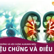 Hội chứng Albumin niệu ở bệnh tiểu đường: Triệu chứng - Điều trị & Phòng ngừa