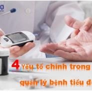 4 yếu tố chính trong quản lý bệnh tiểu đường – Những vấn đề bạn có thể kiểm soát tốt