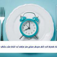Nhịn ăn gián đoạn có hợp lý đối với bệnh tiểu đường không?