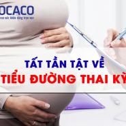 Bệnh đái tháo đường thai kì và những vấn đề không thể bỏ qua