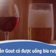 Bệnh nhân gout có thể uống rượu bia? Hãy xem cái này