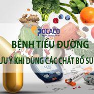 Bệnh tiểu đường: Những lưu ý khi bạn dùng chất bổ sung