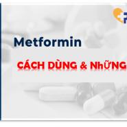 Thuốc điều trị bệnh tiểu đường loại 2 Metformin: Tác dụng chính, tác dụng phụ, CÁCH DÙNG & NhỮNG lưu ý