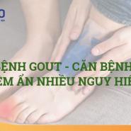 Những NGUY HIỂM TIỀM ẨN khi sống chung với bệnh Gout và Gout có thể giết chết bạn như thế nào?