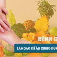 Bệnh Gout: Chế độ ăn kiêng giúp gì cho bạn? Những thực phẩm nào bạn nên sử dụng và không nên sử dụng?
